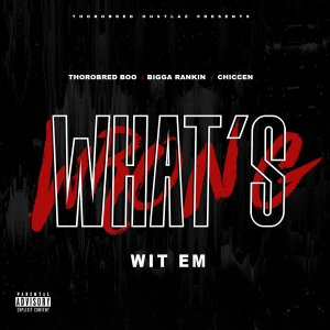 Single - Whats Wrong Wit Em ft Bigga Rankin and Chiccen Cover
